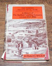 Two Hundred Precious Metal Years: A History of the Sheffield Smelting Company Limited 1760-1960 by Ronald E Wilson - First Edition - 1960 - from Bailgate Books Ltd and Biblio.com