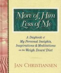 More of Him, Less of Me: A Daybook of My Personal Insights, Inspirations, and Meditations For the...