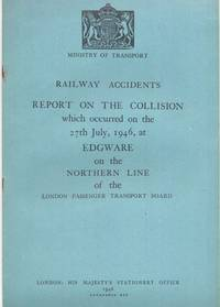 Railway Accidents. Report on the Collision which occurred on the 27th July, 1946, at Edgware on...