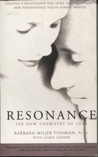 Resonance The New Chemistry of Love : Creating a Relationship That Gives  You the Intimacy and Independence You've Always Wanted