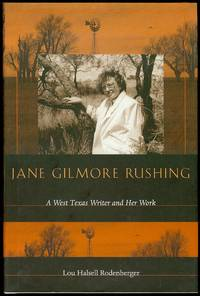 Jane Gilmore Rushing: A West Texas Writer and Her Work by  Lou Halsell Rodenberger - Signed First Edition - 2006 - from Bookmarc's and Biblio.com