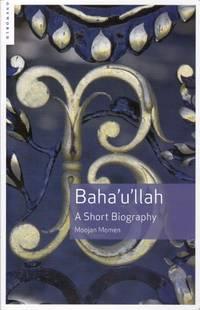 Baha'u'llah.  A Short Biography.