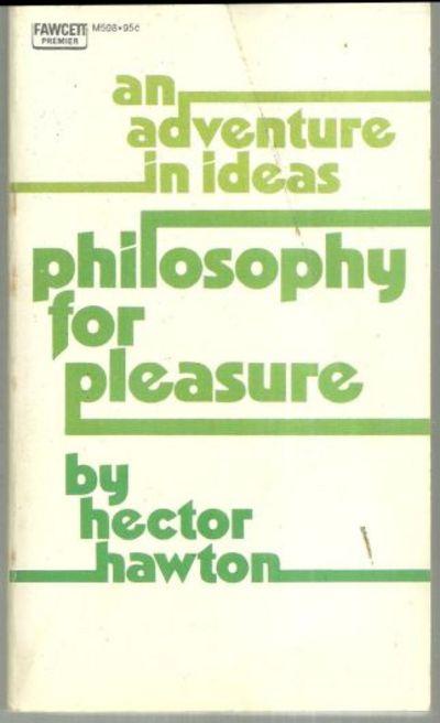 PHILOSOPHY FOR PLEASURE An Adventure in Ideas, Hawton, Hector