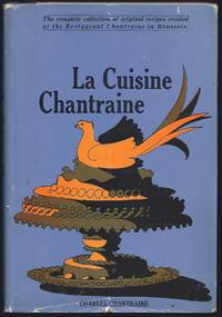 La Cuisine Chantraine; The Complete Collection Of Original Recipes Created At The Restaurant...