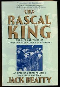 The Rascal King: The Life and Times of James Michael Curley 1874-1958 - An Epic of Urban Politics...