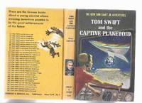 Tom Swift and The Captive Planetoid -The New Tom Swift Junior Adventures, Book No. 29 ( Volume Twenty-Nine )