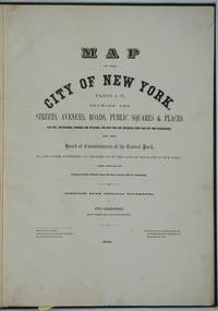 image of Map of the City of New York. Parts I & II.  Showing the Streets, Avenues, Roads, Public Squares & Places Laid Out, Established, Widened and Retained, the New Pier and Bulkhead Lines Laid Out and Established, by the Board of Commissioners of the Central Park.   Atlas