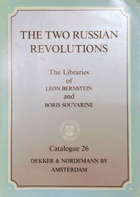 image of Catalogue 26: the Two Russian Revolutions:  An Exceptional Collection of  Old and Rare Journals, Books and Pamphlets Mainly from the Librairies of  Leon Bernstein and Boris Souvarine
