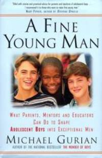 image of A Fine Young Man: What Parents, Mentors, and Educators Can Do to Shape Adolescent Boys into Exceptional Men