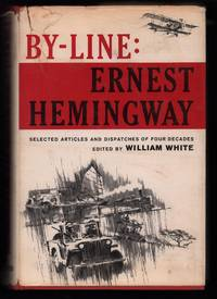 By Line: Ernest Hemingway by  ed Ernest Hemingway; William White - First Edition - 1967 - from Uncommon Works, IOBA and Biblio.com