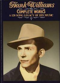 HANK WILLIAMS.  THE COMPLETE WORKS.  A 128 SONG LEGACY OF HIS MUSIC