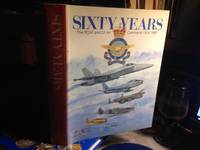 SIXTY YEARS. The RCAF and CF Air Command 1924-1984