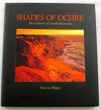 Shades of Ochre. The Colours of South Australia [ Inscribed by Pippos]