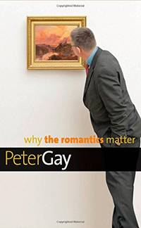 image of Why the Romantics Matter (Why X Matters) (Why X Matters Series)