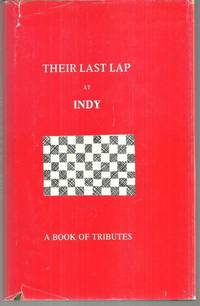 THEIR LAST LAP AT INDY A Book of Tributes