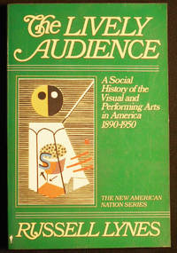 The Lively Audience: A Social History of the Visual and Performing Arts in America, 1890-1950