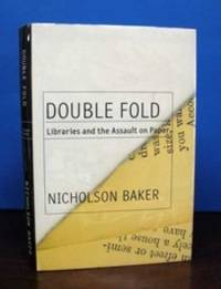 DOUBLE FOLD.  Libraries and the Assault on Paper