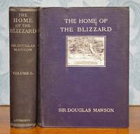 The Home Of The Blizzard: Being The Story of The Australasian Antarctic Expedition 1911-1914