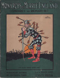 MONARCHS OF MERRIE ENGLAND: Volume II / (Edward I to Richard III). Humourous Rhymes of Historical Times. Verses by Roland Carse. Pictures and Vignettes by W. Heath Robinson. (Cover title).