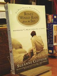 Bones Would Rain from the Sky: Deepening Our Relationships With Dogs by  Suzanne Clothier - Paperback - 1st Edition  - 2005 - from Henniker Book Farm and Biblio.co.uk