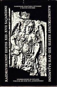 Raidkivikunst Eestis XIII-XVII Sajandini  [Stone Carving in XIII-XVII Salandin]