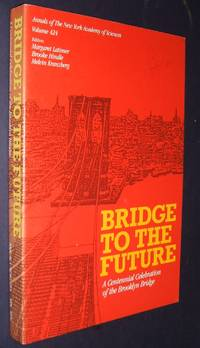 Bridge to the Future: a Centennial Celebration of the Brooklyn Bridge  (Annals Ser. , Vol. 424)