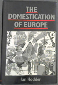 The Domestication of Europe: Structure and Contingency in Neolithic Societies