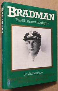Bradman. The Illustrated Biography. Using the private possessions of Sir Donald Bradman.