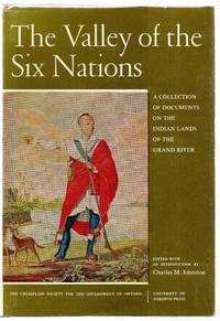 The Valley of the Six Nations: A Collection of Documents on the Indian Lands of the Grand River