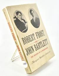 ROBERT FROST AND JOHN BARTLETT. THE RECORD OF A FRIENDSHIP
