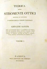 Teorica degli Stromenti Ottici Destinati ad Estendere i Confini della Visione Naturale: Volume I.
