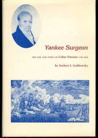 Yankee Surgeon: The Life and Times of Usher Parsons, (1788-1868)