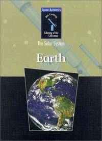 Earth: The Solar System Isaac Asimov's 21st Century Library of the Universe