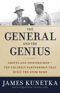 The General and the Genius : Groves and Oppenheimer ? the Unlikely Partnership That Built the Atom Bomb by James Kunetka - Hardcover - 2015 - from ThriftBooks (SKU: G1621573389I5N10)