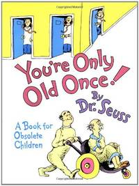image of You're Only Old Once!: A Book for Obsolete Children