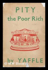 Pity the Poor Rich / by Yaffle, with Illustrations by Mendoza