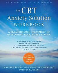 The CBT Anxiety Solution Workbook: A Breakthrough Treatment for Overcoming Fear, Worry, and Panic by Matthew McKay PhD - 2017-08-08