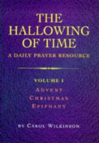 Advent  Christmas  Epiphany v. 1 The Hallowing of Time: Daily Prayer Resource