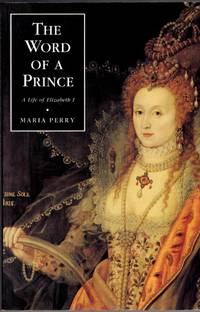 The Word of a Prince: A Life of Elizabeth I from Contemporary Documents (0)