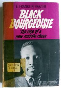 E. Franklin Frazier by Black Bourgeoisie: The Rise Of A New Middle Class - Paperback - 1965 - from ThatBookGuy and Biblio.com