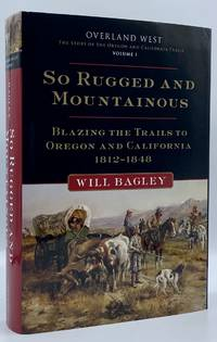 image of So Rugged and Mountainous: Blazing the Trails to Oregon and California, 1812-1848