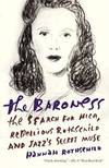 image of The Baroness: The Search for Nica, the Rebellious Rothschild and Jazz's Secret Muse