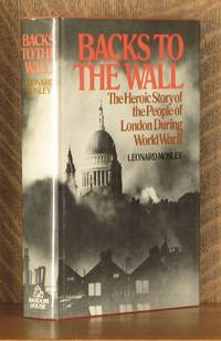 image of BACKS TO THE WALL, THE HEROIC STORY OF THE PEOPLE OF LONDON DURING WORLD WAR II