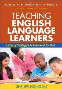 Teaching English Language Learners: Literacy Strategies and Resources for K -6 (Tools for Teaching Literacy)