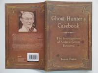 image of The ghost-hunter's casebook: the investigations of Andrew Green revisited