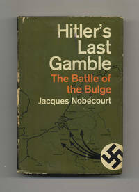 Hitler's Last Gamble: the Battle of the Bulge by  Jacques Nobecourt  - Hardcover  - Second Printing  - 1967  - from Books Tell You Why, Inc. (SKU: 42704)