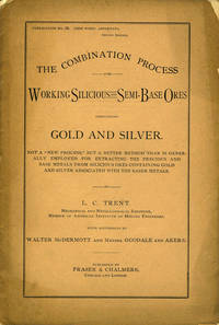 """The Combination Process for Working Silicious and Semi-Base Ores Containing Gold and Silver. Not a """"new process,"""" but a better method than is generally employed for extracting the precious and base metals from silicious ores containing gold and silver associated with the baser metals.  Pamphlet"""