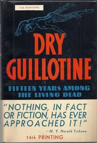 image of DRY GUILLOTINE; FIFTEEN YEARS AMONG THE LIVING DEAD