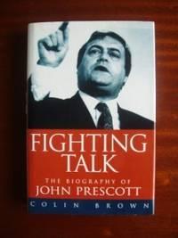 Fighting Talk  -  The Biography of John Prescott