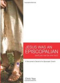 Jesus Was An Episcopalian (And You Can Be One Too!): A Newcomer's Guide to the Episcopal Church by Rev. Chris Yaw - Paperback - 2008-04-04 - from Books Express (SKU: 1595180001n)